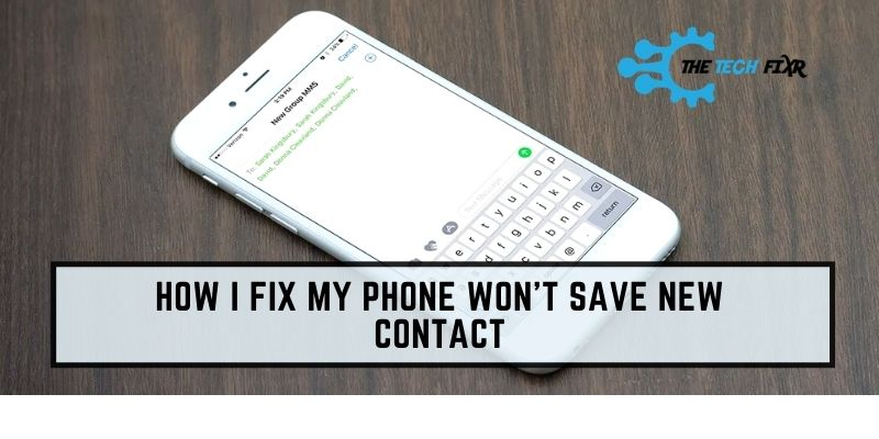 how I fix my phone won't save new contact