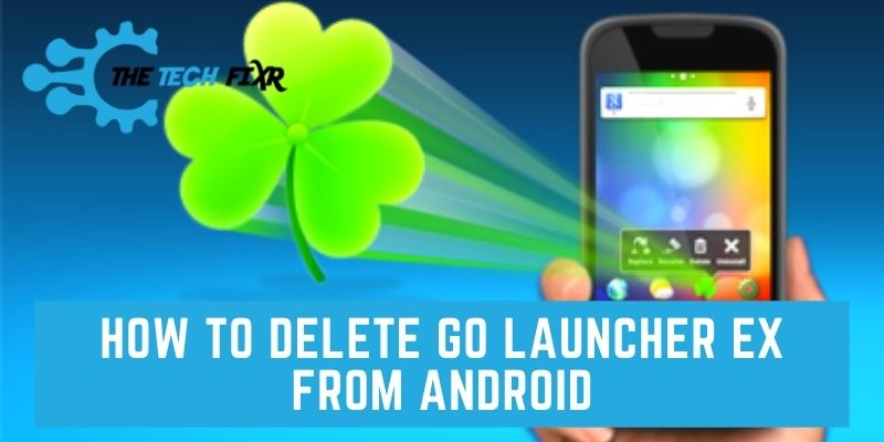 how to delete go launcher ex from android