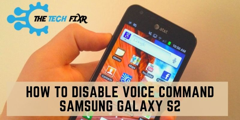 how to disable voice command samsung galaxy s2