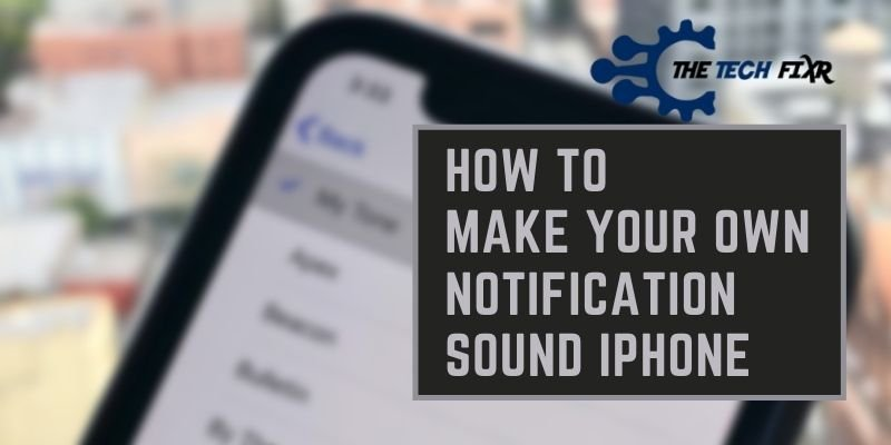 how to make your own notification sound iphone