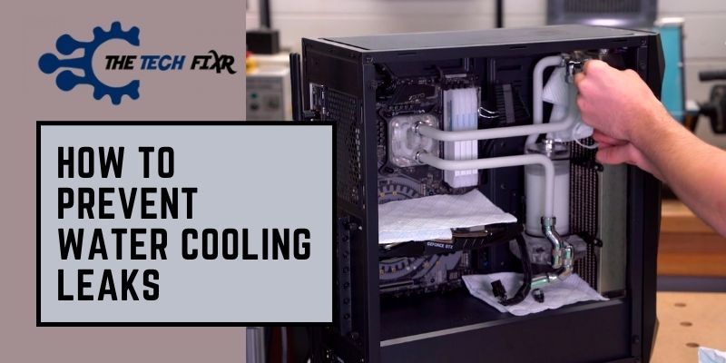 how to prevent water cooling leaks