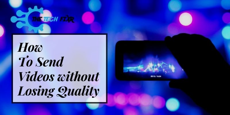 how to send videos without losing quality