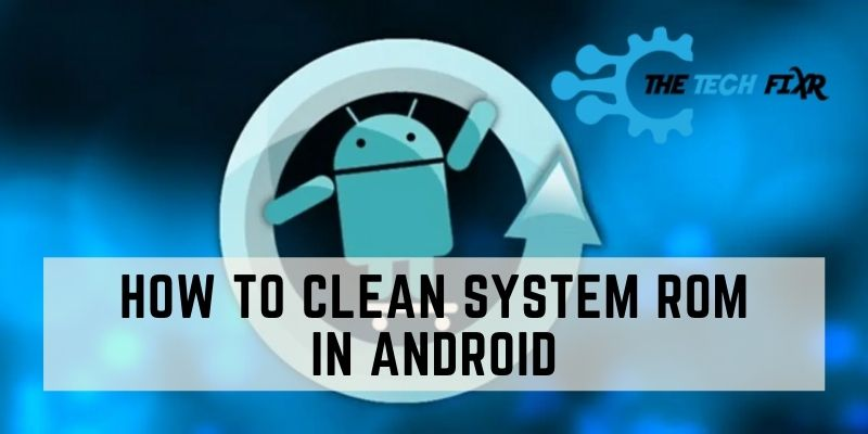 how to clean system rom in android
