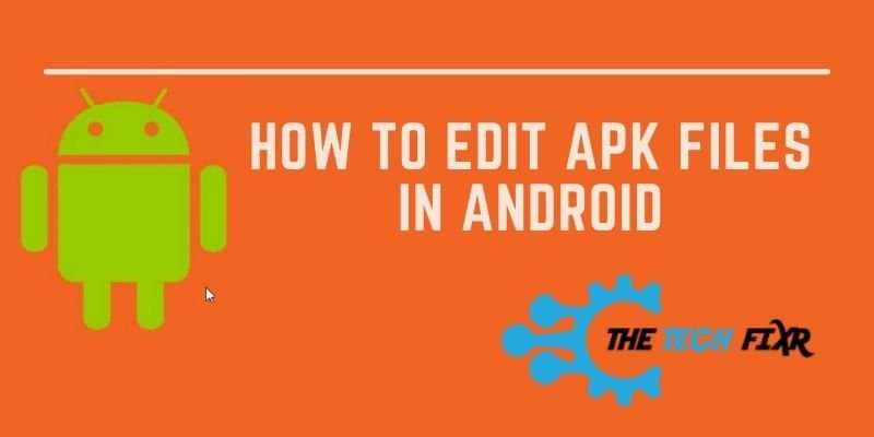 how to edit apk files in android