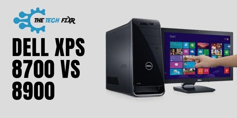Dell XPS 8700 Vs 8900