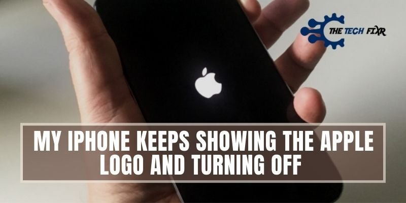 My iPhone Keeps Showing The Apple Logo And Turning Off