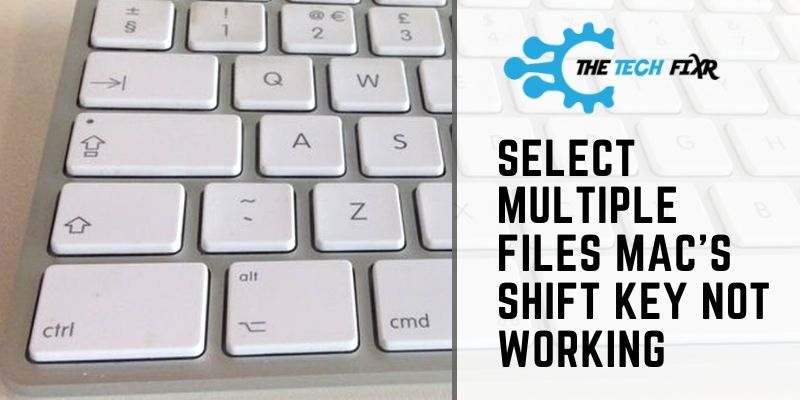 Select Multiple Files Mac's Shift Key Not Working