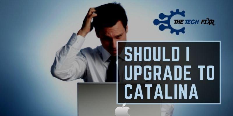 Should I Upgrade to Catalina