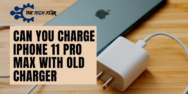 Can You Charge iPhone 11 Pro Max with Old Charger