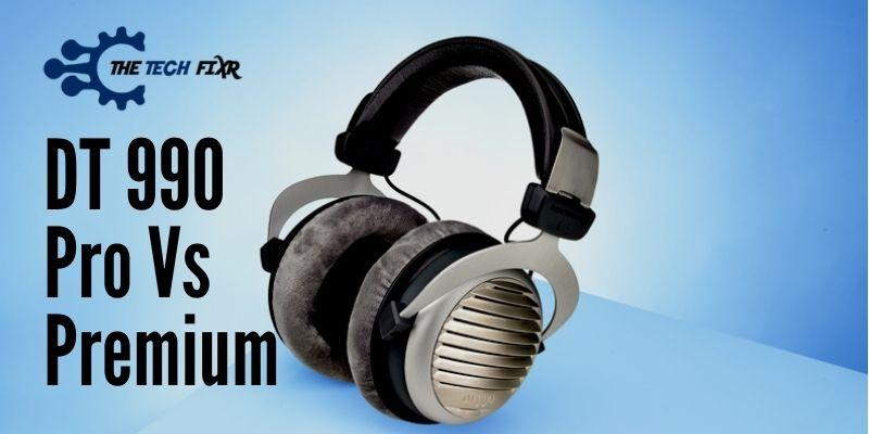 DT 990 Pro Vs Premium