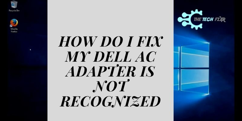 How Do I Fix My Dell AC Adapter Is Not Recognized