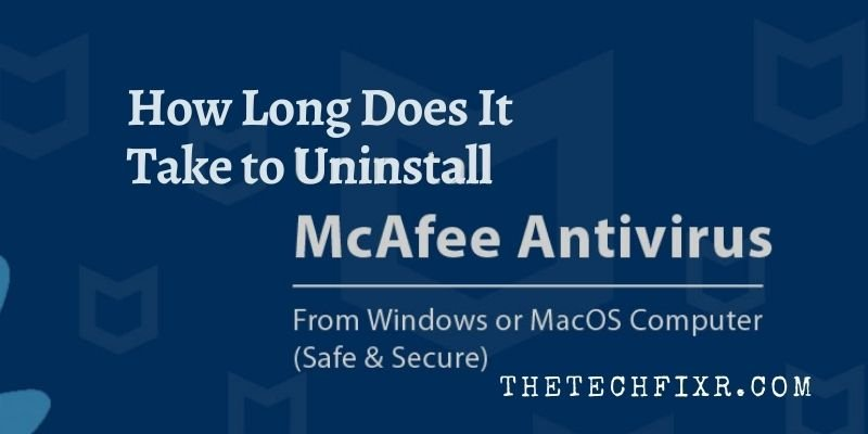 How Long Does It Take to Uninstall McAfee