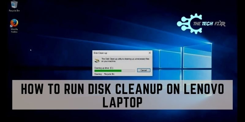 How to Run Disk Cleanup on Lenovo Laptop