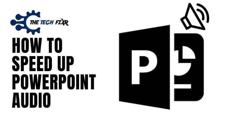 How to Speed up PowerPoint audio