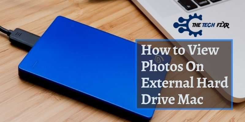 How to View Photos On External Hard Drive Mac