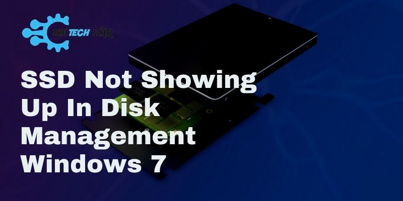 SSD Not Showing Up In Disk Management Windows 7