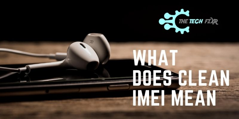 What Does Clean IMEI Mean