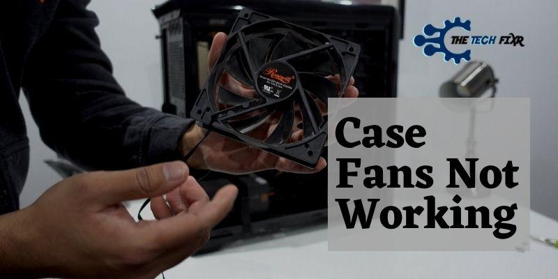Case Fans Not Working