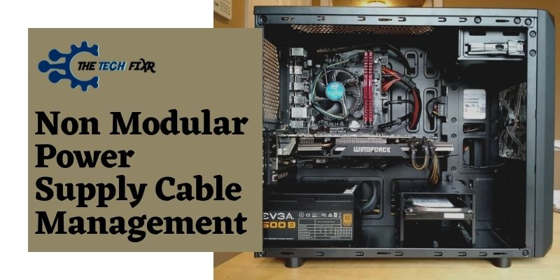 Non Modular Power Supply Cable Management